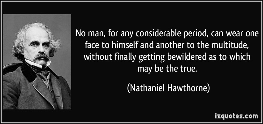 quote-no-man-for-any-considerable-period-can-wear-one-face-to-himself-and-another-to-the-multitude-nathaniel-hawthorne-235595